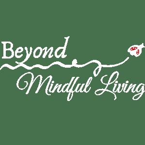 Beyond Mindful Living